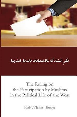 Bog, paperback The Ruling on the Participation by Muslims in the Political Life of the West af Hizb Ut Tahrir Europe