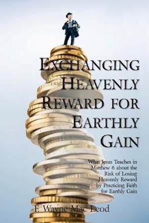 Bog, paperback Exchanging Heavenly Reward for Earthly Gain af F. Wayne MAC Leod