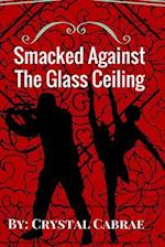 Smacked Against the Glass Ceiling af Crystal Cabrae