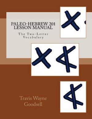 Bog, paperback Paleo-Hebrew 201 Lesson Manual af Travis Wayne Goodsell