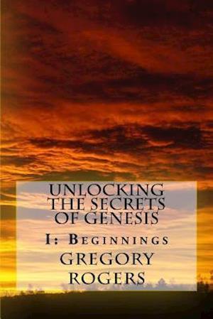 Bog, paperback Unlocking the Secrets of Genesis af Gregory Rogers