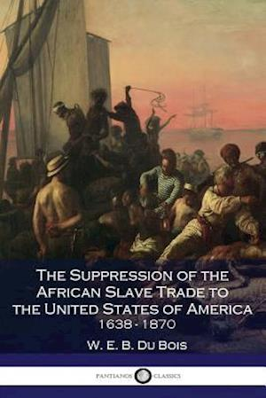 Bog, paperback The Suppression of the African Slave Trade to the United States of America 1638-1870 af W. E. B. Du Bois