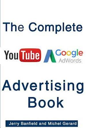 Bog, paperback The Complete Google Adwords and Youtubeadvertising Book af Jerry Banfield