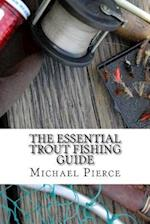 The Essential Trout Fishing Guide