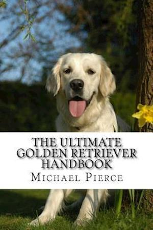 Bog, paperback The Ultimate Golden Retriever Handbook af Michael Pierce