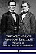 The Writings of Abraham Lincoln - Volume 3 - The Lincoln-Douglas Debates