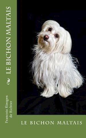 Bog, paperback Le Bichon Maltais af Francois Kiesgen De Richter