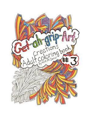 Bog, paperback Get-Ah-Grip-Art Creations Adult Coloring Book #3 by Nick McDaniel af Nick D. McDaniel