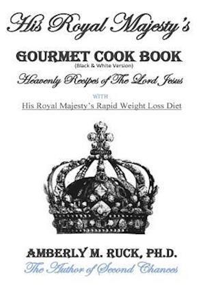 Bog, paperback His Royal Majesty's Gourmet Cook Book (Black & White Version) af Amberly M. Ruck