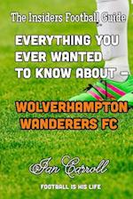 Everything You Ever Wanted to Know about - Wolverhampton Wanderers FC