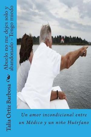 Bog, paperback Abuelo No Me Dejes Solo y Abandonado - Tengo Miedo af Talia Ortiz Barbosa