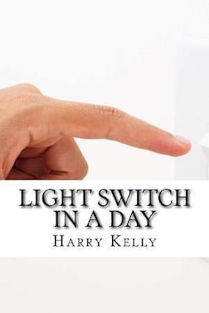 Bog, paperback Light Switch in a Day af Harry Kelly