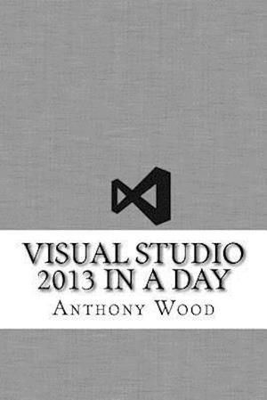 Bog, paperback Visual Studio 2013 in a Day af Anthony Wood