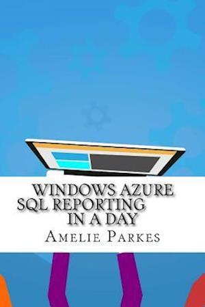 Bog, paperback Windows Azure SQL Reporting in a Day af Amelie Parkes