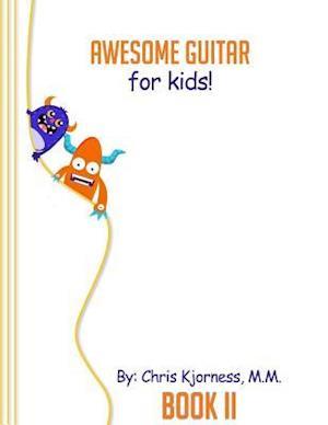 Bog, paperback Awesome Guitar for Kids; Book II af Chris Kjorness M. M.