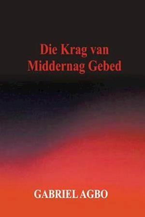 Bog, paperback Die Krag Van Middernag Gebed af Gabriel Agbo