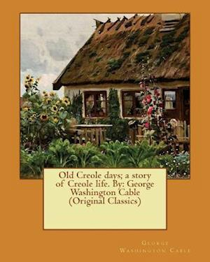 Bog, paperback Old Creole Days; A Story of Creole Life. by af George Washington Cable