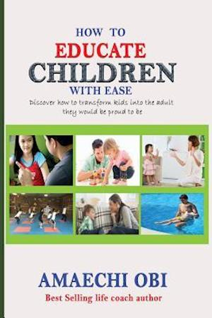 Bog, paperback How to Educate Children with Ease af Amaechi Obi Ao