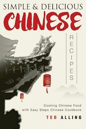 Bog, paperback Simple & Delicious Chinese Recipes af Ted Alling