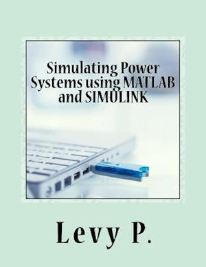 Bog, paperback Simulating Power Systems Using MATLAB and Simulink af Levy P