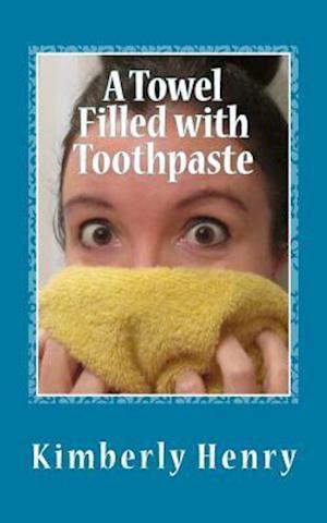 Bog, paperback A Towel Filled with Toothpaste af Kimberly Henry