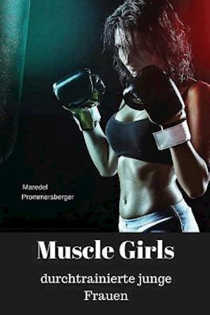 Bog, paperback Muscle Girls - Durchtrainierte Junge Frauen af Maredel Prommersberger