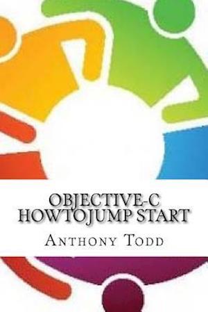 Bog, paperback Objective-C Howto Jump Start af Anthony Todd