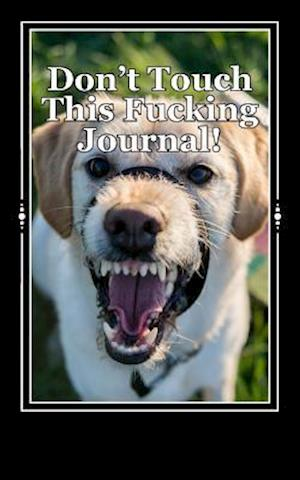 Bog, paperback Don't Touch This Fucking Journal! af Irreverent Journals