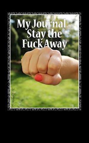 Bog, paperback My Journal...Stay the Fuck Away af Irreverent Journals