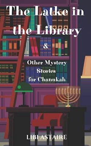 Bog, paperback The Latke in the Library & Other Mystery Stories for Chanukah af Libi Astaire