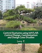 Control Systems Using MATLAB. Control Design, Customization and Design Case Studies