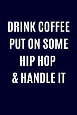 Bog, paperback Drink Coffee Put on Some Hip Hop & Handle It af Journals and More