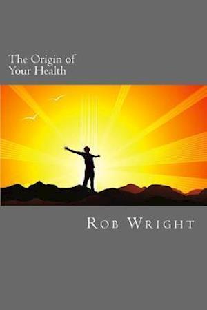 Bog, paperback The Origin of Your Health af Rob Wright
