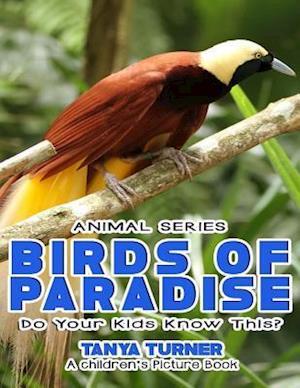 Bog, paperback Birds of Paradise Do Your Kids Know This? af Tanya Turner