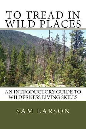 Bog, paperback To Tread in Wild Places af Sam Larson