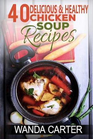Bog, paperback 40 Delicious & Healthy Chicken Soup Recipes af Wanda Carter