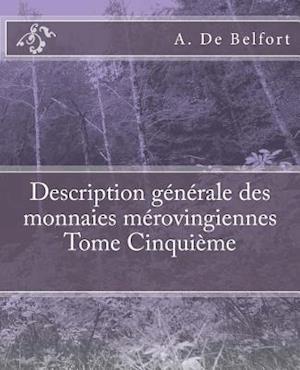 Bog, paperback Description Generale Des Monnaies Merovingiennes Tome Cinquieme af A. De Belfort, M. Le Vicomte De Ponton D'Amecourt