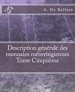 Description Generale Des Monnaies Merovingiennes Tome Cinquieme af A. De Belfort, M. Le Vicomte De Ponton D'Amecourt