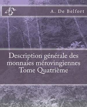 Bog, paperback Description Generale Des Monnaies Merovingiennes Tome Quatrieme af A. De Belfort, M. Le Vicomte De Ponton D'Amecourt