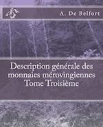 Description Generale Des Monnaies Merovingiennes Tome Troisieme af A. De Belfort, M. Le Vicomte De Ponton D'Amecourt