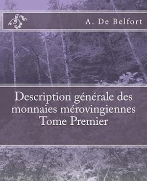 Bog, paperback Description Generale Des Monnaies Merovingiennes Tome Premier af A. De Belfort, M. Le Vicomte De Ponton D'Amecourt