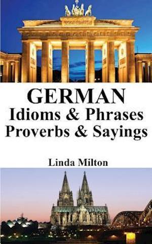 Bog, paperback German Idioms & Phrases - Proverbs & Sayings af Linda Milton