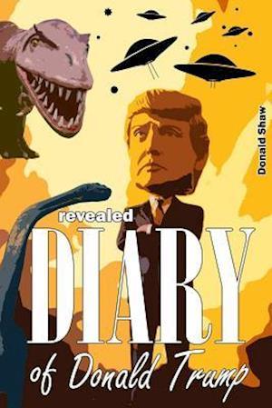 Bog, paperback Revealed Diary of Donald Trump af Donald Shaw