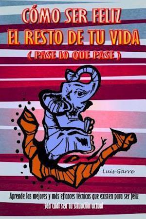 Bog, paperback Como Ser Feliz El Reto de Tu Vida (Pase Lo Que Pase) af Luis Garre Lopez