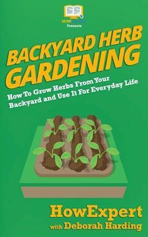 Bog, paperback Backyard Herb Gardening af Deborah Harding, Howexpert Press