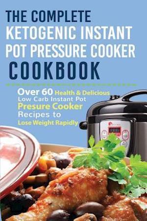 Bog, paperback The Complete Ketogenic Instant Pot Pressure Cooker Cookbook af Melissa L. Gilbert