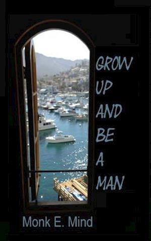 Bog, paperback Grow Up and Be a Man af MR Monk E. Mind