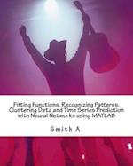 Fitting Functions, Recognizing Patterns, Clustering Data and Time Series Prediction with Neural Networks Using MATLAB af Smith A