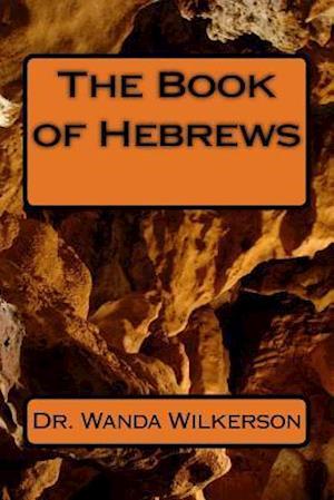 Bog, paperback The Book of Hebrews af Dr Wanda R. Wilkerson