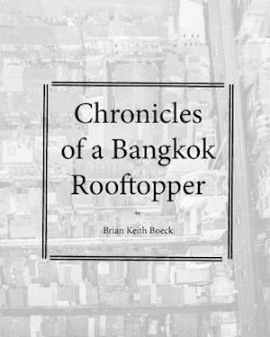 Bog, paperback Chronicles of a Bangkok Rooftropper af Brian Keith Boeck